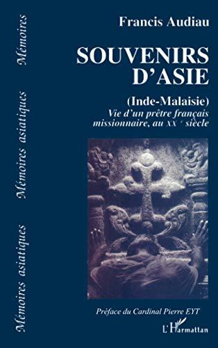 Souvenirs d'Asie : Inde & Malaisie : vie d'un prêtre français, ...