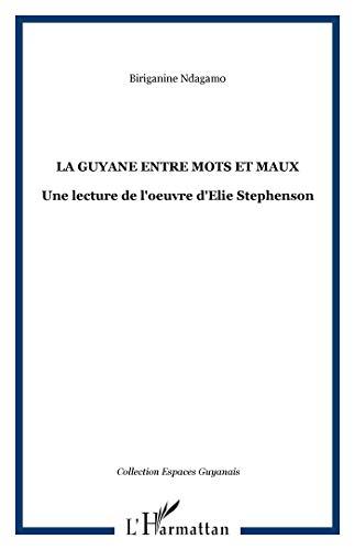 9782738430229: La Guyane entre mots et maux : Une lecture de l'oeuvre d'Elie Stephenson (Espaces guyanais)