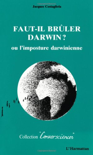 9782738430519: Faut-il bruler Darwin?, ou, L'imposture darwinienne (Conversciences) (French Edition)