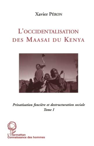 9782738431493: L'occidentalisation des Maasaï du Kenya: Privatisation foncière et déstructuration sociale chez les Maasaï du Kenya - Tome 1 (Collection Anthropologie--Connaissance des hommes) (French Edition)