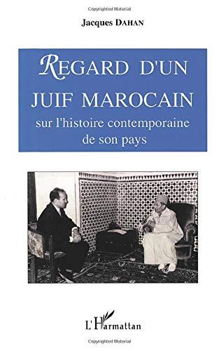 9782738437273: Regard d'un juif marocain sur l'histoire contemporaine de son pays: De l'av�nement de Sa Majest� le sultan Sidi Mohammed Ben Youssef, au d�nouement du complot d'Oufkir (1927-1972)