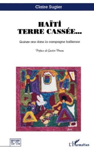 9782738441287: Haïti terre cassée: Quinze ans dans la campagne haïtienne (Histoire de vie) (French Edition)