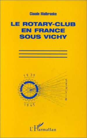 Le Rotary-club en France sous Vichy (French: Malbranke, Claude