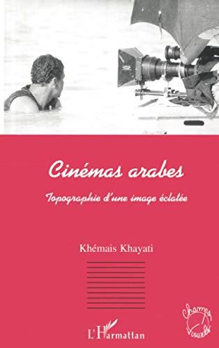 Cinemas Arabes: Topographie D'une Image eclatee: Khayati, Khemais