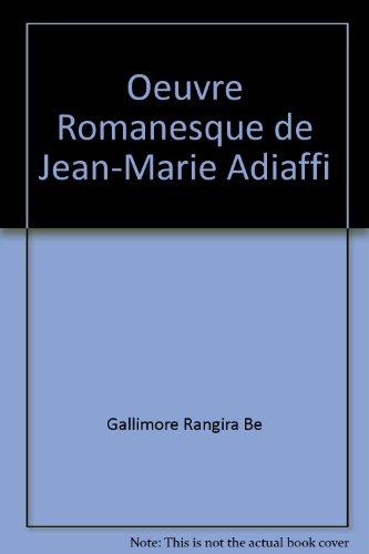 9782738443908: L'œuvre romanesque de Jean-Marie Adiaffi: Le mariage du mythe et de l'histoire, fondement d'un récit pluriel (French Edition)