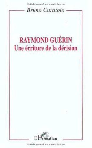 RAYMOND GUERIN UNE ECRITUREDE LA DERISION: CURATOLO BRUNO