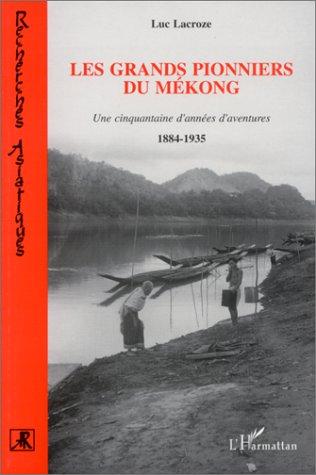 9782738445780: Les grands pionniers du M�kong: Une cinquantaine d'ann�es d'aventures, 1884-1935