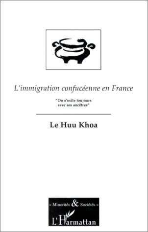 "IMMIGRATION CONFUCEENNE EN FRANCE ""ON S'EXILE TOUJOURS: LE HUU-KHOA"