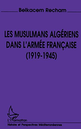9782738446183: Les musulmans algériens dans l'armée française, 1919-1945
