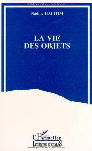 9782738446541: La vie des objets : Décor domestique et vie quotidienne dans des familles populaires d'un quartier de Lyon, la Duchère, 1986-1993