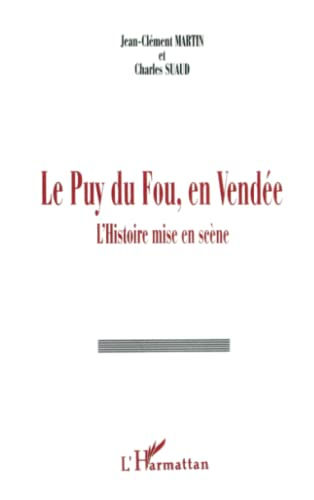 9782738449511: Le Puy du Fou, en Vendée: L'histoire mise en scène