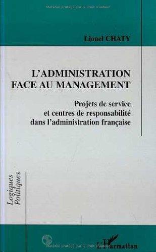 9782738449672: L'administration face au management: Projets de service et centres de responsabilite dans l'administration francaise (Collection Logiques politiques) (French Edition)