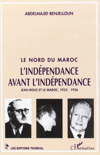 9782738450562: Le nord du Maroc. L'ind�pendance avant l'ind�pendance. Jean Rous et le Maroc,1953-1956