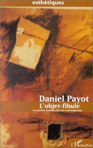 L'objet-fibule: Les petites attaches de l'art contemporain: Payot, Daniel