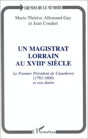 9782738451712: Un magistrat Lorrain au XVIIIe siècle. Le premier président de Coeurderoy 1783-1800 et son diaire (avec Jean Coudert)