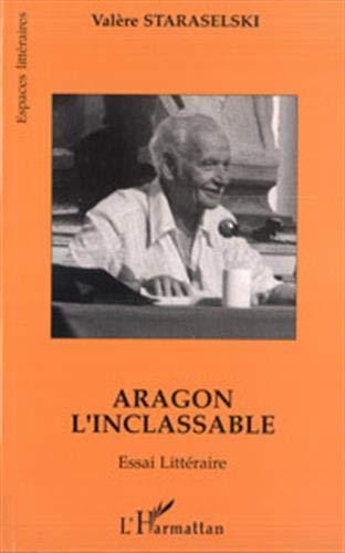 9782738451958: Aragon l'inclassable: Essai littéraire : lire Aragon à partir de La mise à mort et de Théâtre/roman