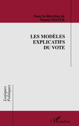 9782738452443: Les modeles explicatifs du vote (Collection Logiques politiques) (French Edition)