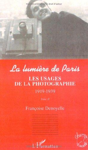9782738453105: La lumière de Paris. Tome 2 : les usages de la photographie, 1919-1939