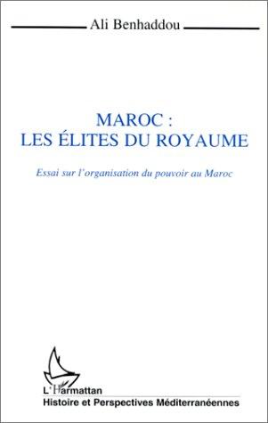 9782738453471: Maroc, les élites du royaume: Essai sur l'organisation du pouvoir au Maroc (Collection Histoire et perspectives méditerranéennes) (French Edition)