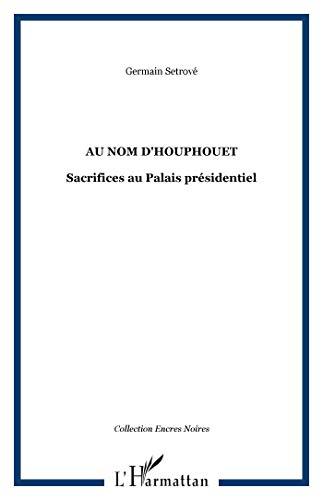 9782738454195: Au nom d'Houphouet: Sacrifices au Palais pr�sidentiel