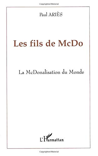 LES FILS DE McDO: La McDonalisation du Monde (French Edition) (273845495X) by Paul Ariès