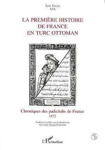 9782738455352: La premiere histoire de France en turc ottoman: Chroniques des padichahs de France, 1572 (Varia Turcica) (French Edition)