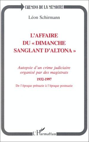 9782738456038: L'affaire du Dimanche sanglant d'Altona : 1932-1997, autopsie d'un crime judiciaire organisé par les magistrats, de l'époque prénazie à l'époque postnazie (Chemins de la mémoire)