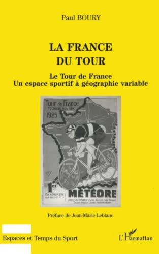 La France du Tour: Le Tour de France, un espace sportif à gà ographie variable: Paul ...