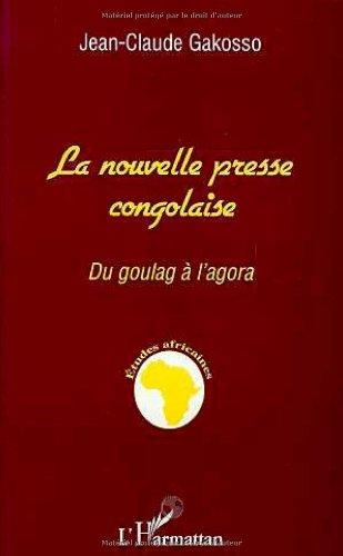 La nouvelle presse congolaise: Du goulag a: Gakosso, Jean-Claude