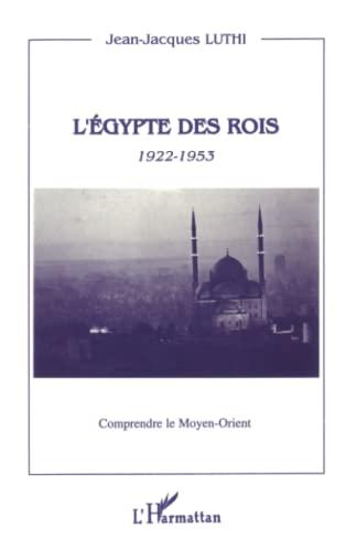 L'Egypte des rois, 1922-1953: Jean-Jacques Luthi