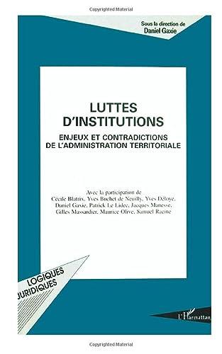 9782738458926: Luttes d'institutions: Enjeux et contradictions de l'administration territoriale (Collection Logiques juridiques) (French Edition)