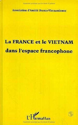 La France et le Vietnam dans l'espace francophone: Textes tires du colloque organise par l'...