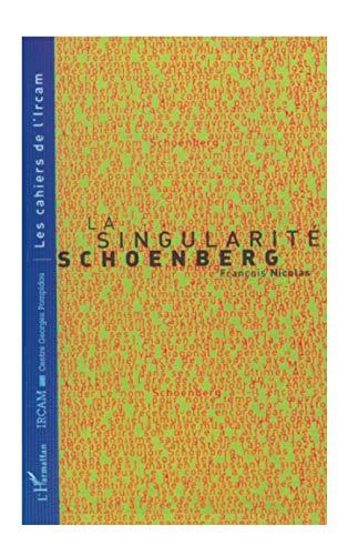 9782738461681: La singularité Schoenberg: Trois conférences à l'Ircam (25 novembre 1996, 9 décembre 1996 et 6 janvier 1997) (Les Cahiers de l'Ircam) (French Edition)
