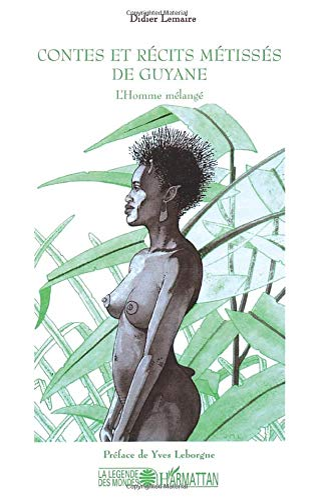 Contes et R?cits M?tiss?s de Guyane: L'homme m?lang? (French Edition)