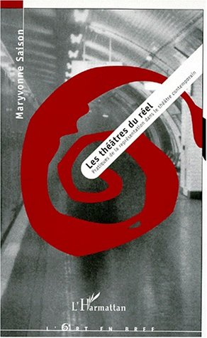9782738462435: Les théâtres du réel: Pratiques de la représentation dans le théâtre contemporain (L'art en bref) (French Edition)