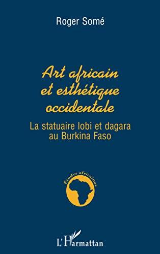 9782738463135: Art africain et esthétique occidentale: La statuaire lobi et dagara au Burkina Faso