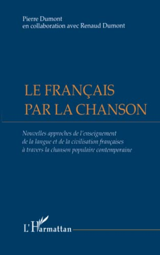 9782738463609: Le français par la chanson: Nouvelles approches de l'enseignement de la langue et de la civilisation françaises à travers la chanson populaire contemporaine