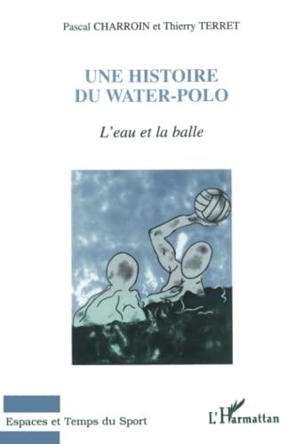 9782738463975: L'eau et la balle: Une histoire du water-polo