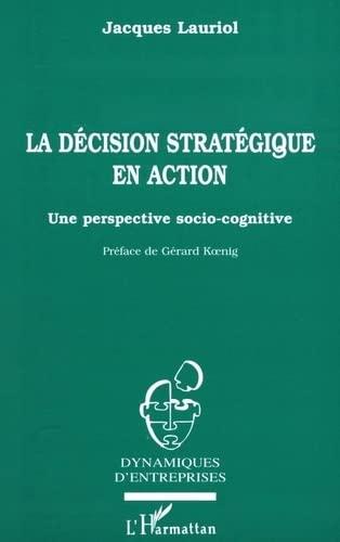 9782738465429: La décision stratégique en action: Une perspective socio-cognitive : concepts et étude de cas