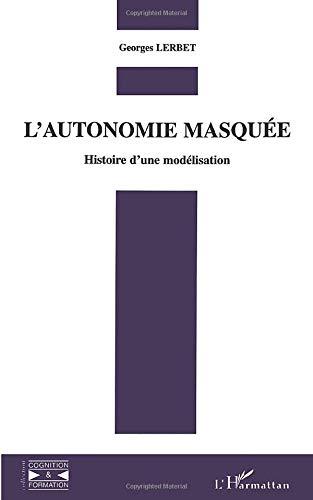 9782738466679: L'autonomie masquée: Histoire d'une modélisation
