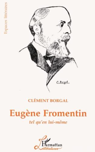 9782738468239: Eugene Fromentin: Tel qu'en lui-meme (Espaces litteraires) (French Edition)