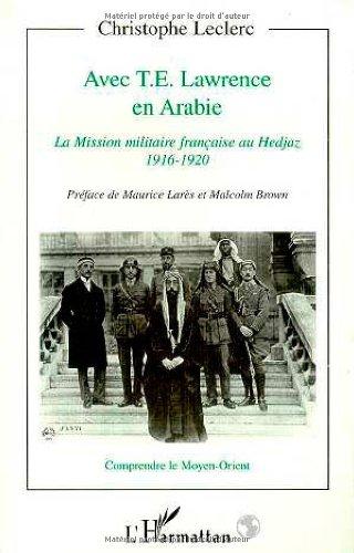 9782738468420: Avec T.E. Lawrence en Arabie: La Mission militaire francaise au Hedjaz, 1916-1920 (Collection Comprendre le Moyen-Orient) (French Edition)