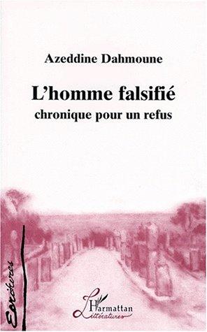 L'homme falsifié: Chronique pour un refus: Azeddine Dahmoune