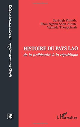 Histoire du pays Lao, de la préhistoire à la république.: PHINITH (Sav�ne), ...
