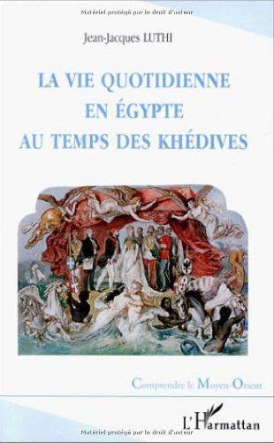 VIE QUOTIDIENNE EN EGYPTE AU TEMPS DES: LUTHI JEAN-JACQUES