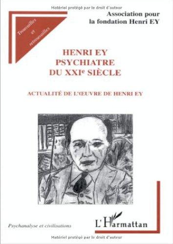 9782738470577: Henri Ey, psychiatre du XXIe siècle: Colloque international de Perpignan, 31 oct.-1 nov. 1997 : actualité de l'oeuvre de Henri Ey