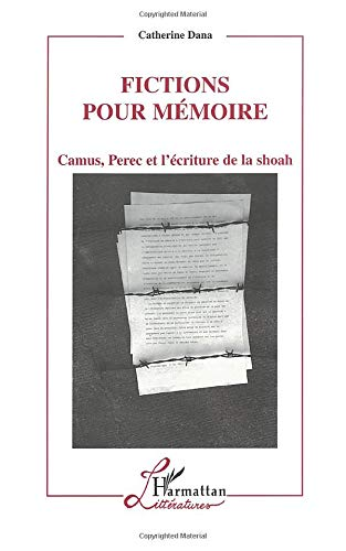 Fictions Pour Memoire: Camus, Perec Et L'ecriture De La Shoah: Dana, Catherine
