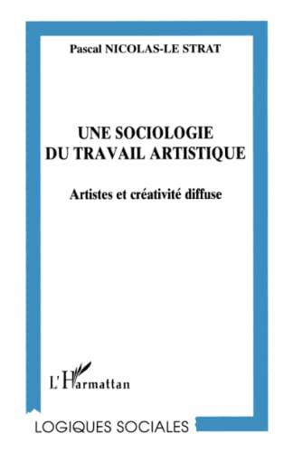 9782738470928: Une sociologie du travail artistique: Artistes et créativite diffuse