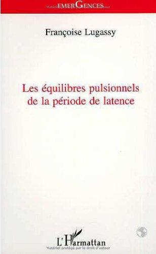 Les équilibres pulsionnels de la période de: Françoise Lugassy
