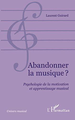 9782738472908: Abandonner la musique?: Psychologie de la motivation et apprentissage musical